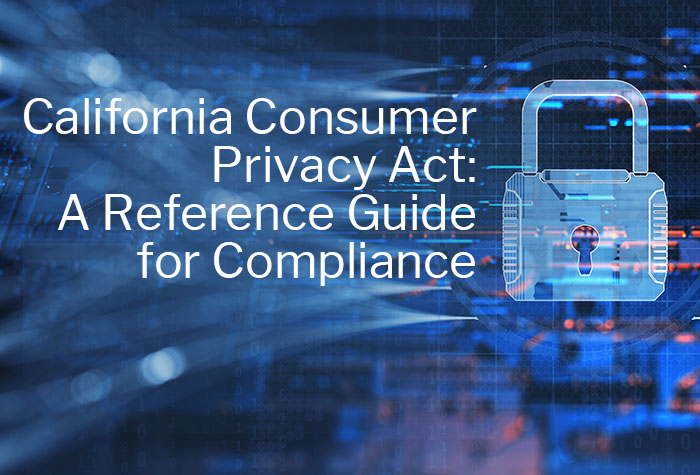 California Consumer Privacy Act: A Reference Guide for Compliance